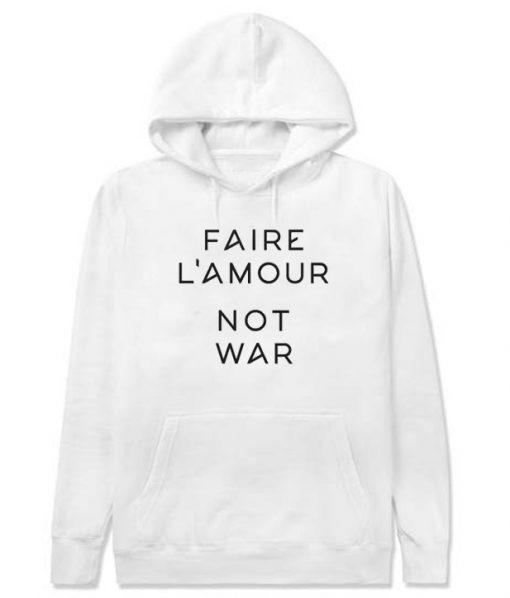 Faire L'amour Not War Hoodie