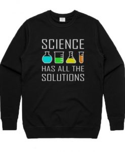 Science Has All The Solution Sweatshirt