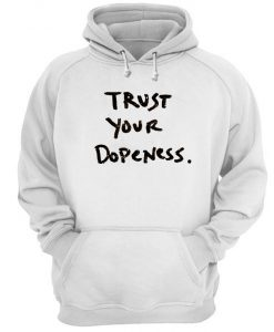 Trust Your Dopeness Hoodie