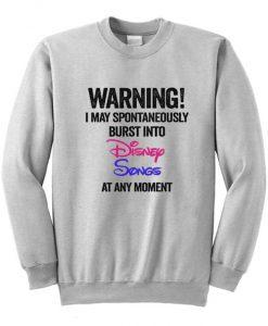 Warning I May Spontaneously Burst Into Disney Songs At Any Moment Sweatshirt
