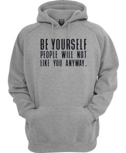 Be Yourself People Will Not Like You Anyway Hoodie