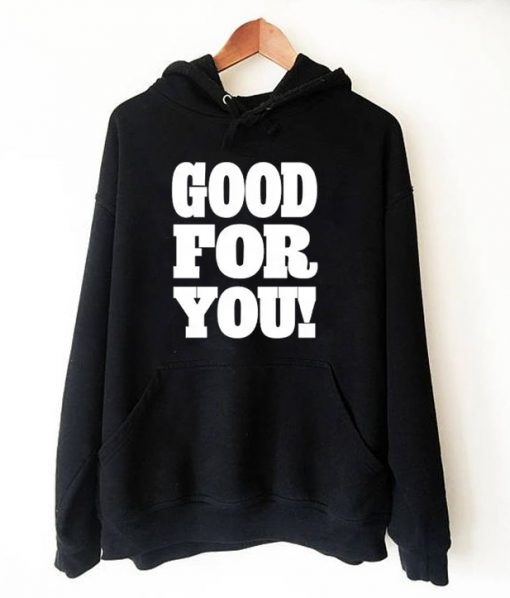 Good For You Hoodie
