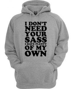I Don't Need Your Sass I Have Plenty Of My Own Hoodie