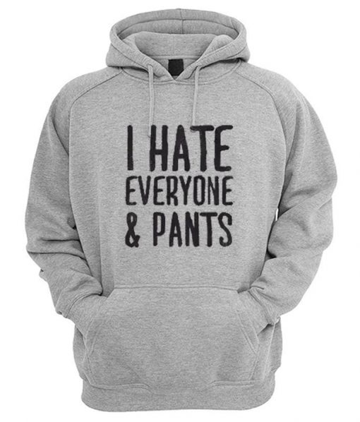 I Hate Everyone & Pants Hoodie