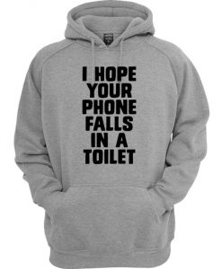 I Hope Your Phone Falls In a Toilet Hoodie
