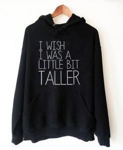 I Wish I Was A Little Bit Taller Hoodie