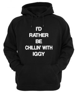 I'd Rather Be Chillin' With Iggy Hoodie