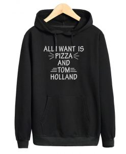 All I Want Is Pizza And Tom Holland Hoodie